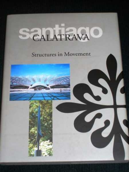 Structures in Movement:  The Architecture of Santiago Calatrava, N/A