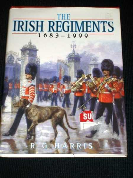The Irish Regiments: 1683-1999, Harris, R. G.;Wilson, H. R. G.