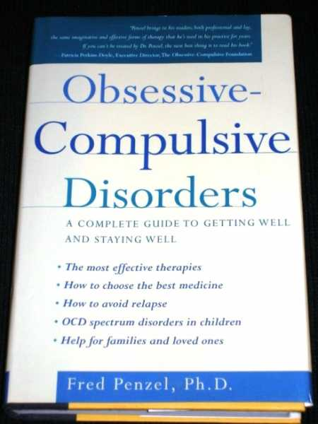 Obsessive-Compulsive Disorders: A Complete Guide to Getting Well and Staying Well, Penzel, Fred