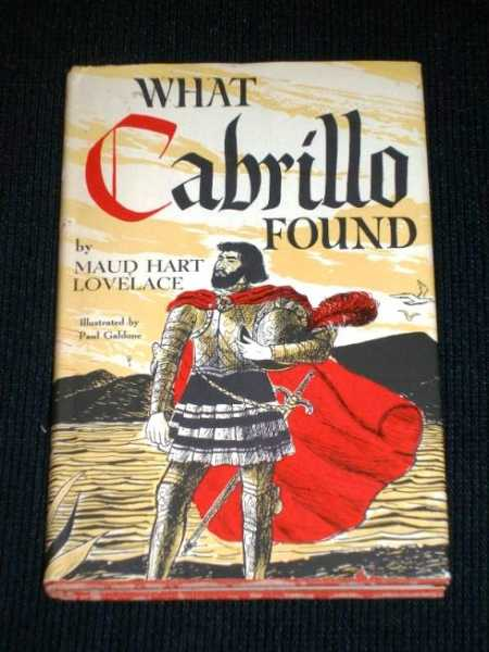 What Cabrillo Found:  The Story of Juan Rodriguez Cabrillo, Lovelace, Maud Hart