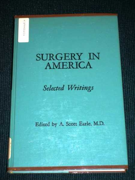 Surgery in America:  From the Colonial Era to the Twentieth Century (Selected Writings), Earle, A. Scott (Editor)