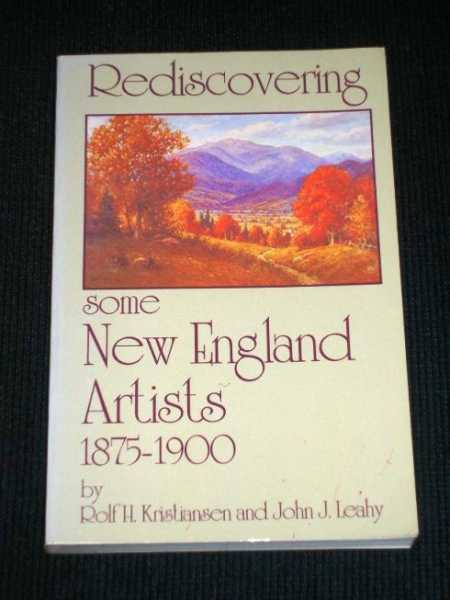 Rediscovering Some New England Artists 1875-1900, Kristiansen, Rolf H; Leahy, John J