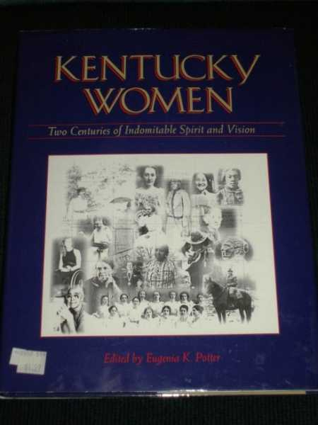 Kentucky Women: Two Centuries of Indomitable Spirit and Vision, Potter, Eugenia K.
