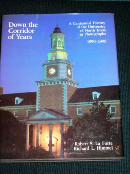 Down the Corridor of Years: A Centennial History of the University of North Texas in Photographs, 1890-1990, Laforte, Robert S.;Himmel, Richard L.