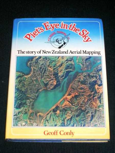 Piet's Eye in the Sky: The Story of NZ Aerial Mapping Ltd, Conly, Geoff