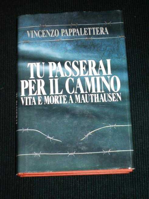 Tu Passerai Per Il Camino:  Vita e Morte a Mauthausen, Pappalettera, Vincenzo