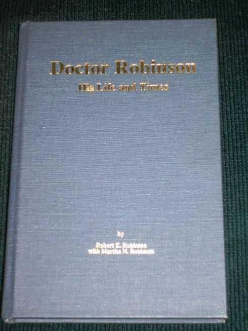 Doctor Robinson:  His Life and Times (Biography of Guffie Jefferson Robinson), Robinson, Robert E.; Robinson, Martha N.