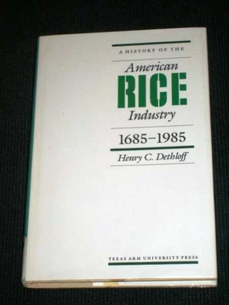 A History of the American Rice Industry, 1685-1985, Dethloff, Henry C.