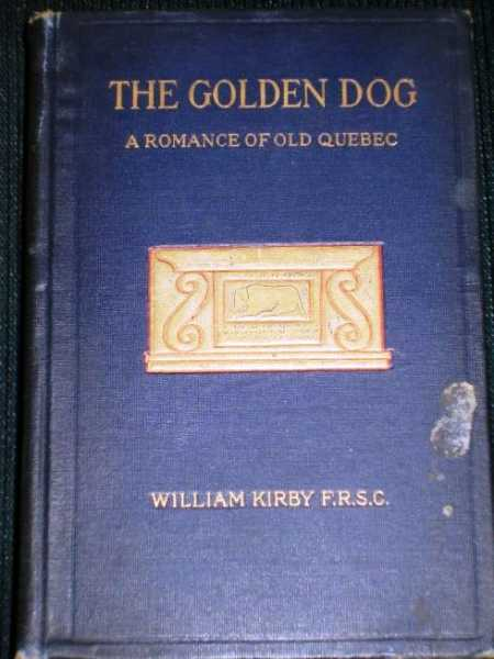 Golden Dog, The (Le Chien D'Or):  A Romance of the Days of Louis Quinze in Quebec, Kirby, William