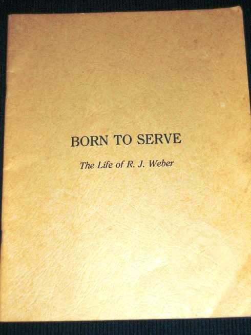 Born to Serve:  The Life of R. J. Weber, Weber, Richard