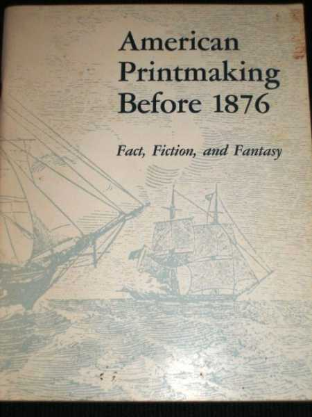 American Printmaking before 1876: Fact, Fiction, and Fantasy, N/A