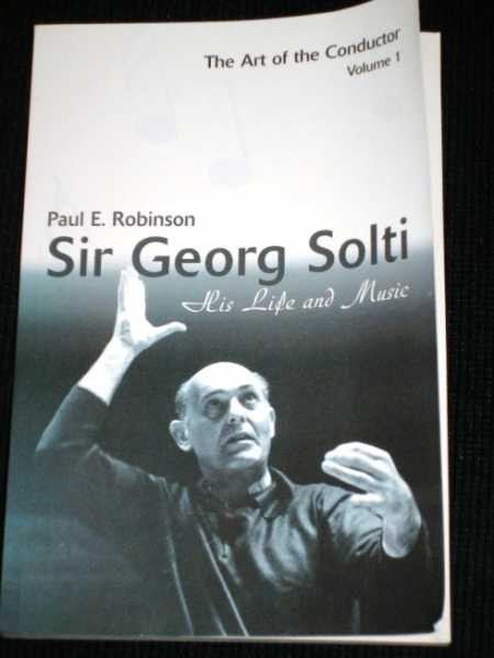 Sir Georg Solti : His Life and Music, Robinson, Paul