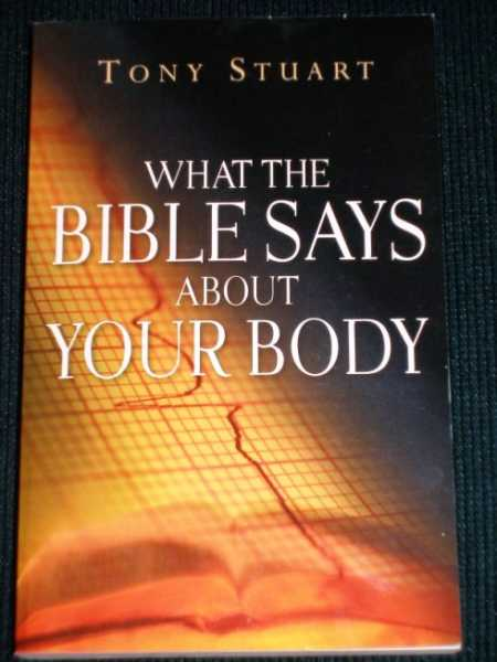 What the Bible Says About Your Body, Stuart, Tony