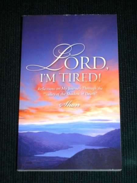 """Lord, I'm Tired!:  Reflections on My Journey Through the """"Valley of the Shadow of Death"""", Shon"""