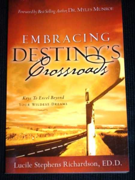 Embracing Destiny's Crossroads:  Keys to Excel Beyond Your Wildest Dreams, Richardson, Lucile Stephens