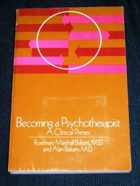 Becoming a Psychotherapist:  A Clinical Primer, Balsam, Rosemary Marshall;  Balsam, Alan