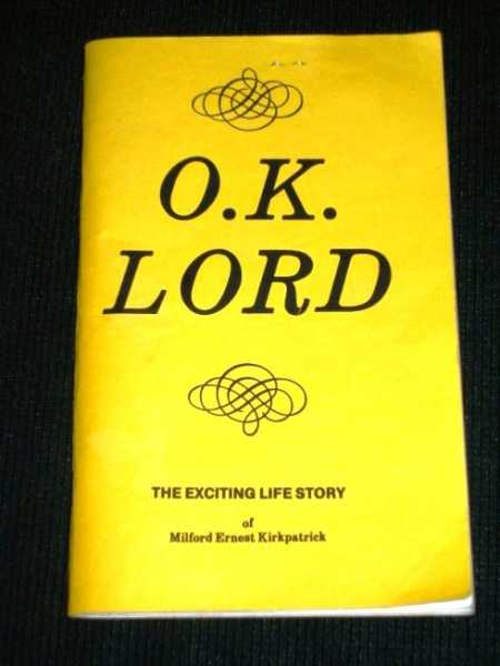 O.K. Lord:  The Exciting Life Story of Milford Ernest Kirkpatrick, Kirkpatrick, Milford Ernest