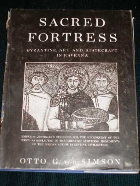 Sacred Fortress:  Byzantine Art and Statecraft in Ravenna, Von Simson, Otto G.