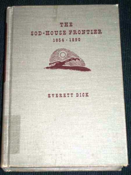 Sod-House Frontier 1854-1890, The, Dick, Everett