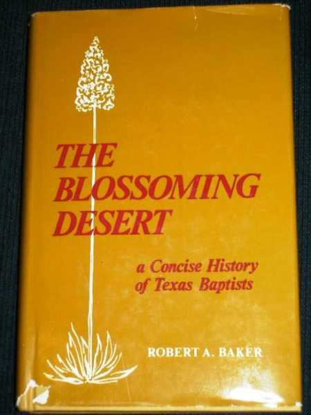Blossoming Desert, The:  A Concise History of Texas Baptists, Baker, Robert A.