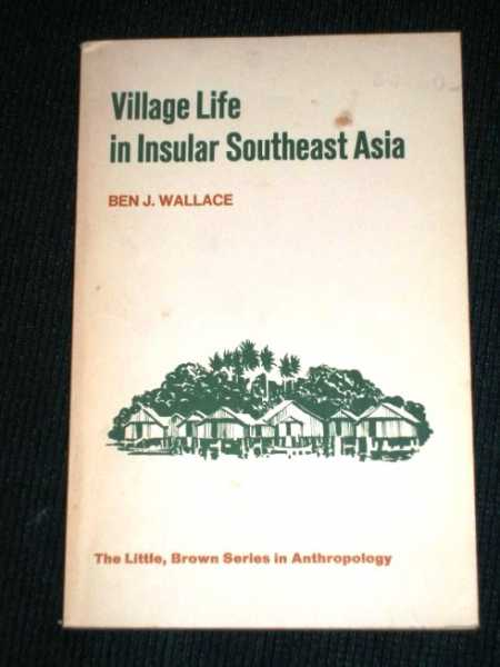 Village Life in Insular Southeast Asia, Wallace, Ben J.