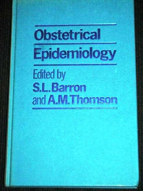 Obstetrical Epidemiology, Barron, S. Leonard; Thomson, Angus M.