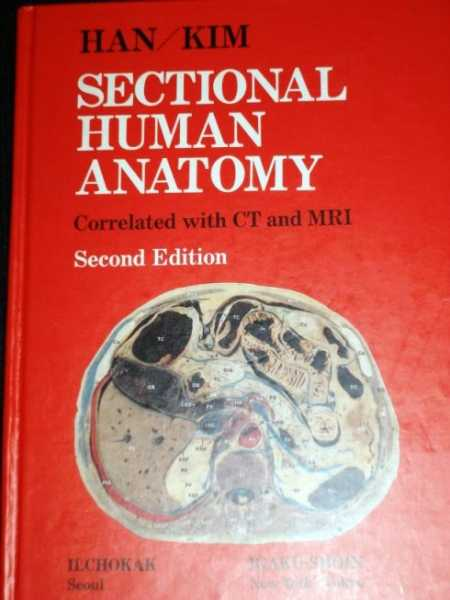 Sectional Human Anatomy: Transverse, Sagittal and Coronal Sections Correlated With Computed Tomography and Magnetic Resonance Imaging, Han, Man-Chung; Kim, Chu-Wan