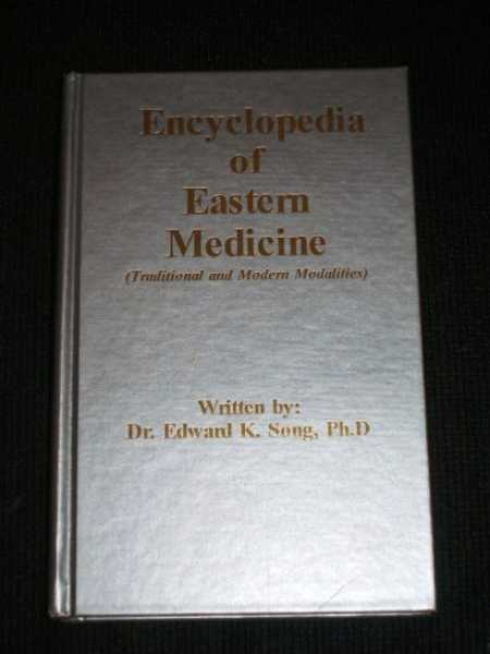 Encyclopedia of Eastern Medicine (Traditional and Modern Modalities), Song, Edward K.
