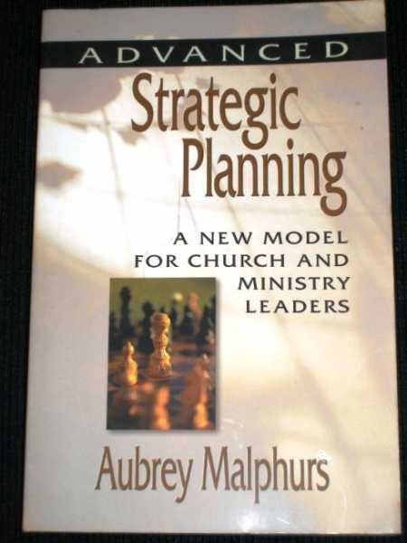 Advanced Strategic Planning: A New Model for Church and Ministry Leaders, Malphurs, Aubrey