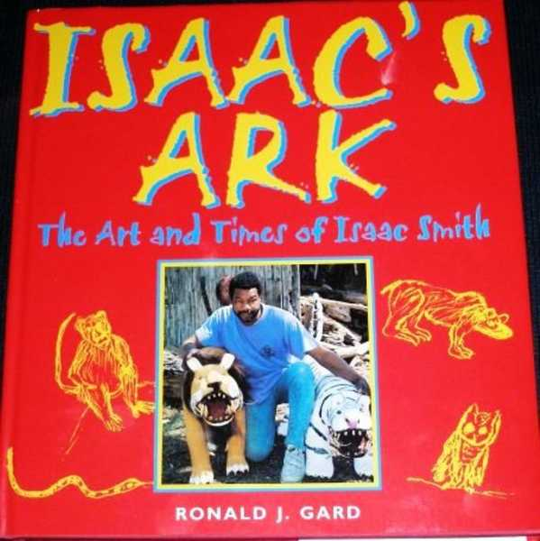 Isaac's Ark:  The Art and Times of Isaac Smith, Gard, Ronald J.