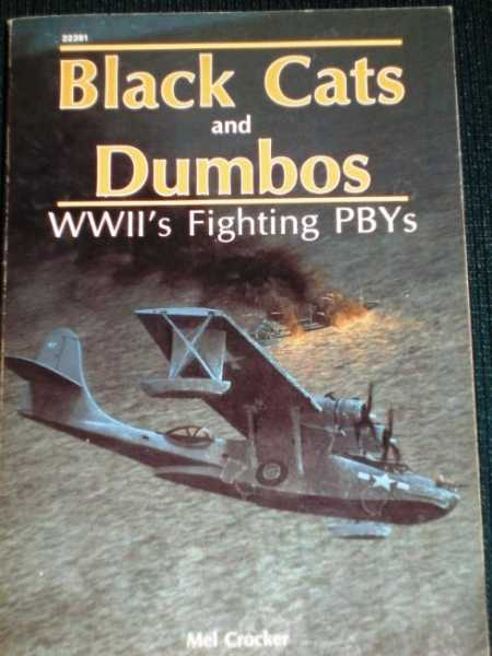 Black Cats and Dumbos: WWII's Fighting PBYs, Crocker, Mel