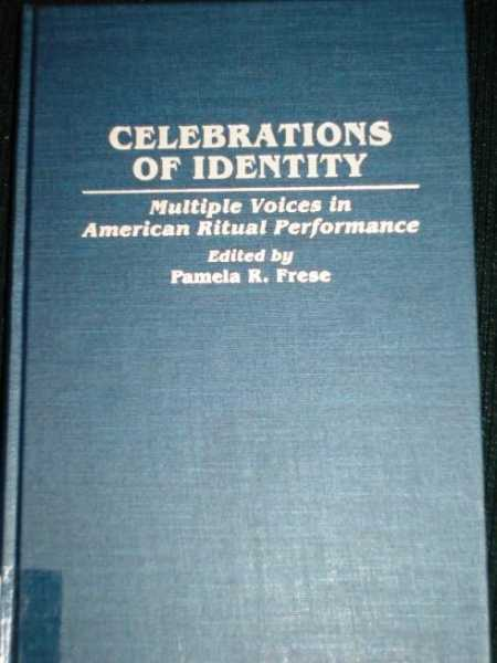 Celebrations of Identity:  Multiple Voices in American Ritual Performance, Frese, Pamela R.