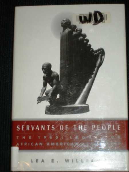 Servants of the People : the 1960s Legacy of African-American Leadership, Williams, Lea Esther