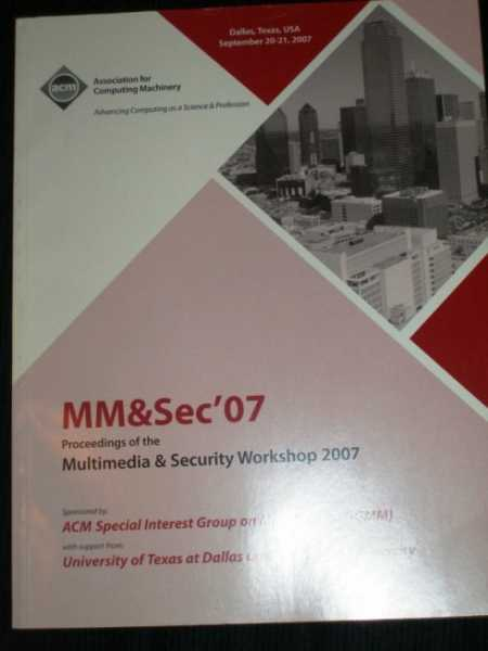 Multimedia & Security Workshop 2007 (MM&Sec '07):  Conference Proceedings for Sept 20-21, 2007, Various