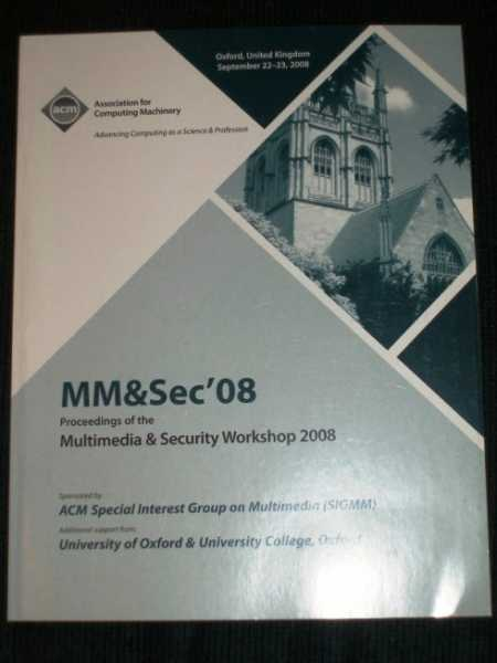 Multimedia & Security Workshop 2008 (MM&Sec '08):  Conference Proceedings for Sept 22-23, 2008, Various