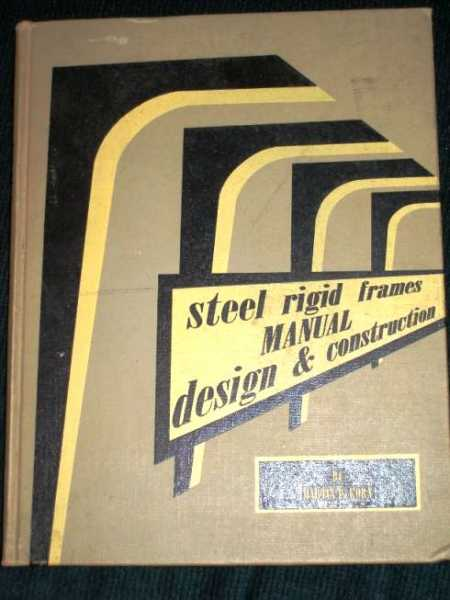Steel Rigid Frames Manual Design & Construction, Korn, Martin P.