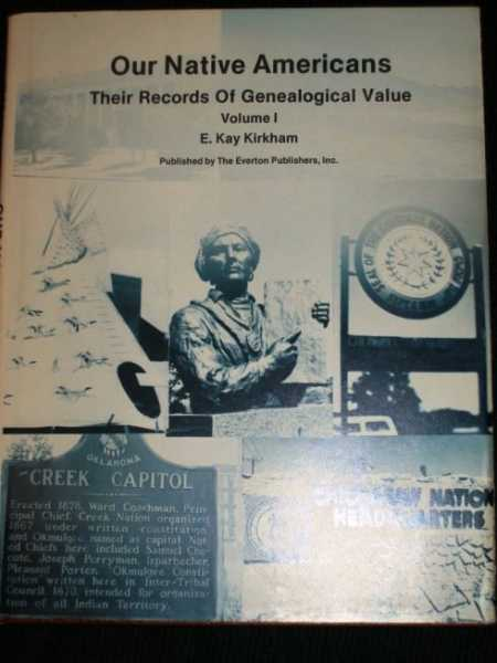 Our Native Americans:  Their Records of Genealogical Value (Volume 1), Kirkham, E. Kay