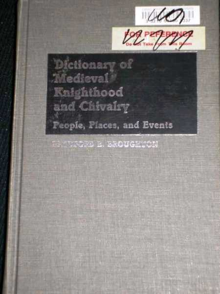 Dictionary of Medieval Knighthood and Chivalry:  People, Places, and Events, Broughton, Bradford B.
