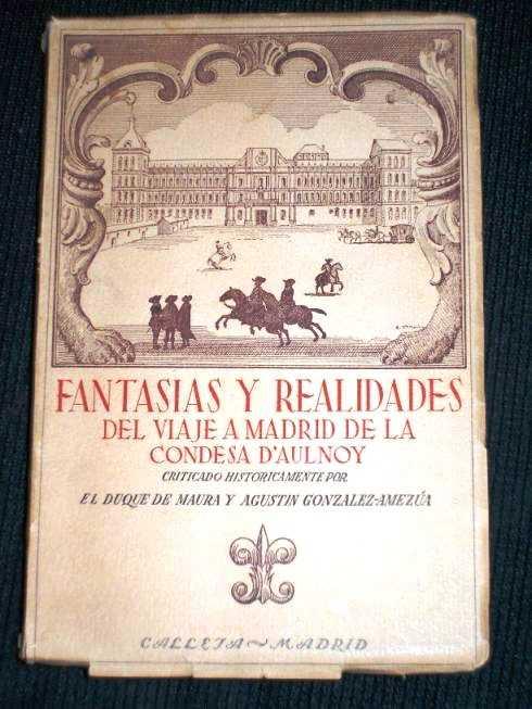 Fantasias y Realidades Del Viaje a Madrid de la Condesa D'Aulnoy (Criticado Historicamente), De Maura, El Duque; Gonzalez-Amezua, Agustin