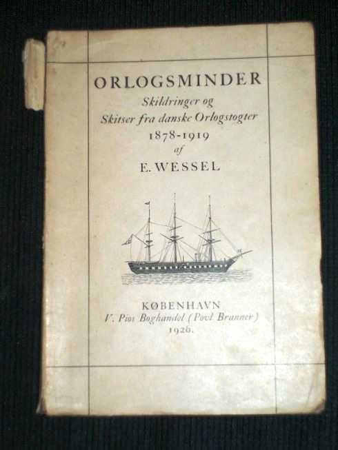 Orlogsminder: Skildringer og Skitser fra Danske Orlogstogter 1878 - 1919, Wessel, E.