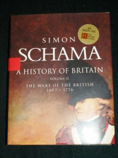 History of Britain, A - Volume 2: The Wars of the British 1603 - 1776, Schama, Simon
