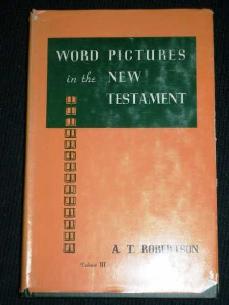Word Pictures in the New Testament: Volume III - Acts, Robertson, Archibald Thomas
