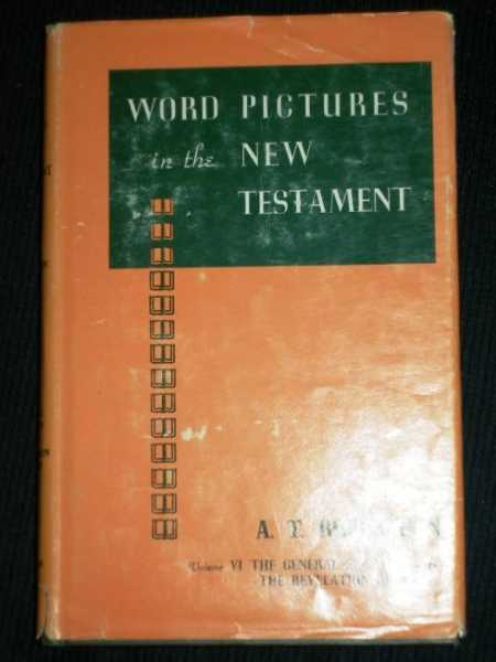Word Pictures in the New Testament: Volume VI - General Epistles & Revelation, Robertson, Archibald Thomas