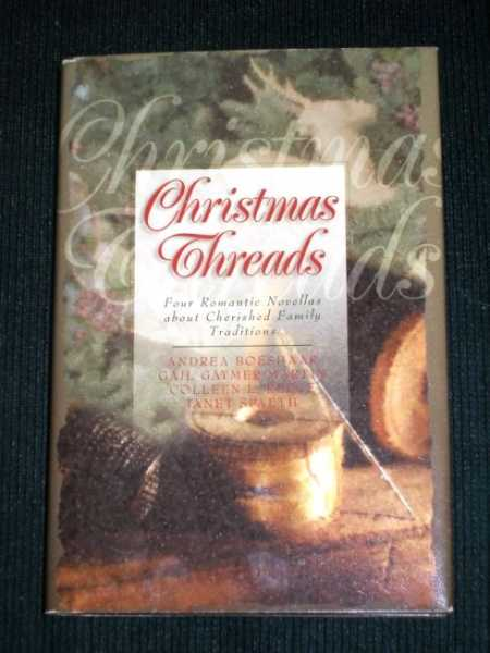 Christmas Threads - Four Romantic Novellas About Cherished Family Traditions, Boeshaar, Andrea; Martin, Gayle Gaymer; Reece, Colleen L.; Spaeth, Janet