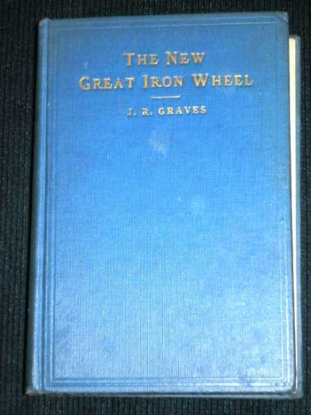 New Great Iron Wheel, The: An Examination of the New M. E. Church South in a Series of Letters Addressed to Bishop Mctyeire, Graves, J. R.