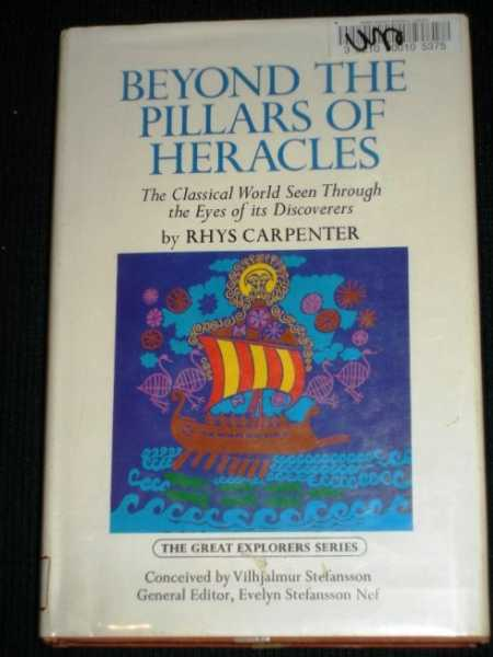 Beyond the Pillars of Heracles: The Classical World Seen Through the Eyes of its Discoverers, Carpenter, Rhys