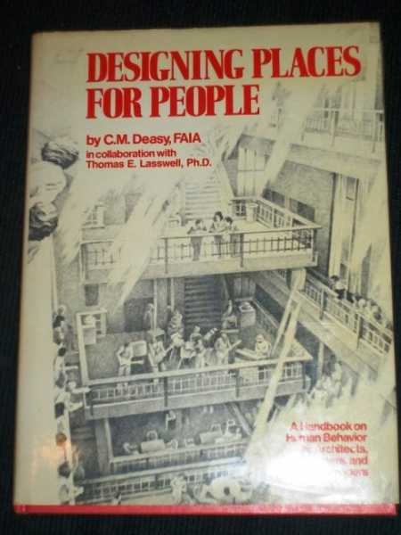 Designing Places for People: A Handbook on Human Behavior for Architects, Designers, and Facility Managers, Deasy, C. M.