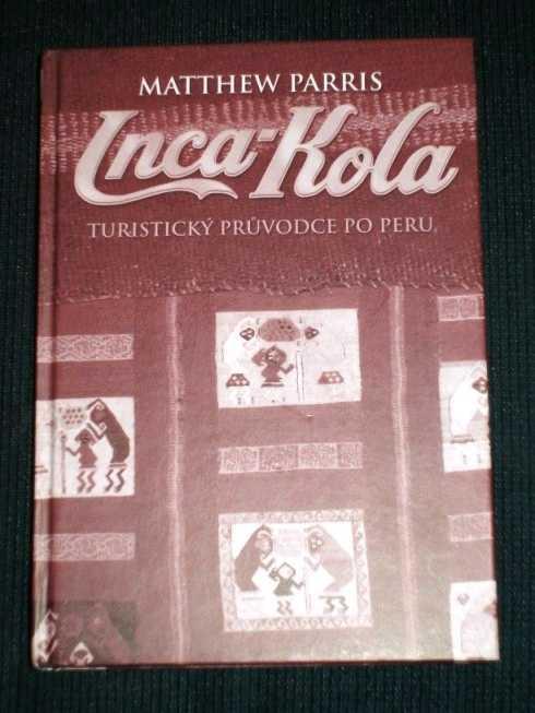 Inca-Kola: Cestovatelovy Zapisky Z Peru, Parris, Matthew