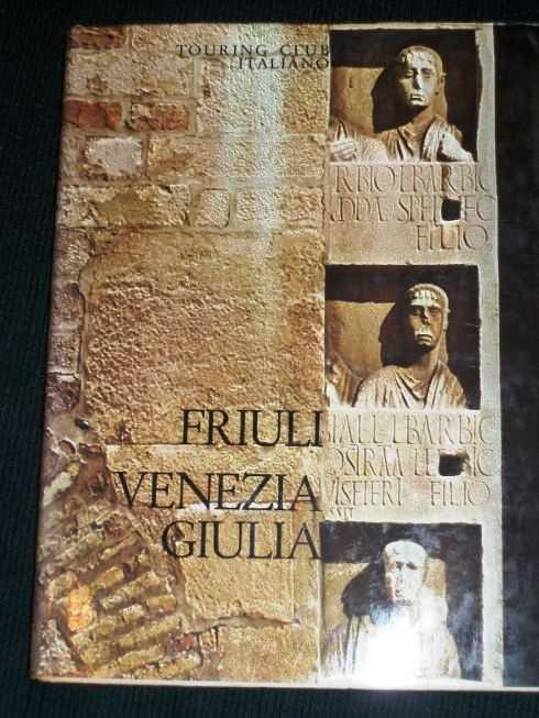 Friuli Venezia Giulia (Attraverso L'Italia Nuova Serie), Various Authors