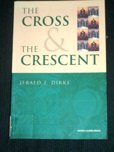 Cross & The Crescent, The: An Interfaith Dialogue Between Christianity and Islam, Dirks, Jerald F.